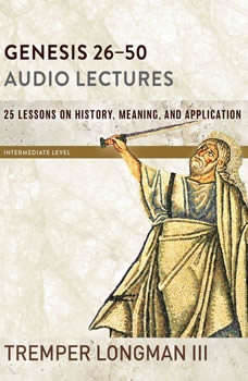 Genesis 26-50: Audio Lectures: Lessons on History, Meaning, and Application, Tremper Longman III