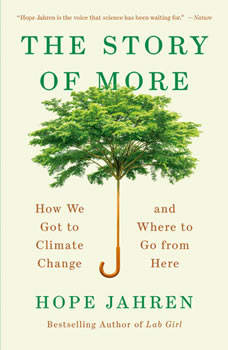 The Story of More: How We Got to Climate Change and Where to Go from Here, Hope Jahren