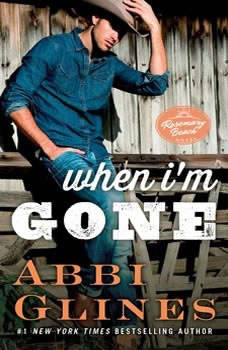 When I'm Gone: A Rosemary Beach Novel A Rosemary Beach Novel, Abbi Glines