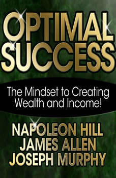 Optimal Success: The Mindset to Creating Wealth and Income!, Napoleon Hill