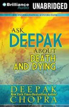 Ask Deepak About Death & Dying, Deepak Chopra