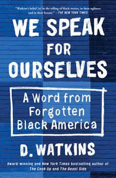 We Speak for Ourselves: A Word from Forgotten Black America, D. Watkins