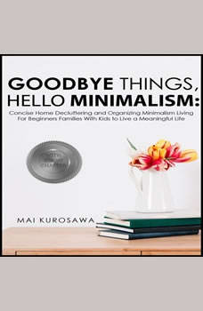 Goodbye Things, Hello Minimalism! , Mai Kurosawa