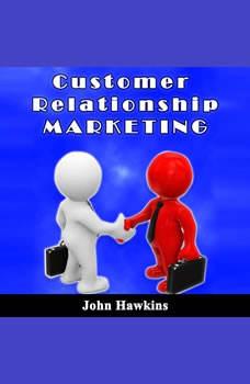 Customer Relationship Marketing, John Hawkins