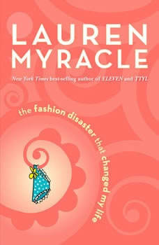 The Fashion Disaster That Changed My Life, Lauren Myracle
