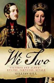 We Two: Victoria and Albert: Rulers, Partners, Rivals, Gillian Gill