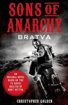 Sons of Anarchy: BRATVA, Christopher Golden