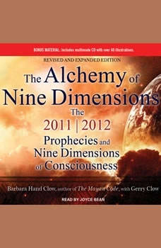 The Alchemy of Nine Dimensions: The 2011/2012 Prophecies and Nine Dimensions of Consciousness, Barbara Hand Clow
