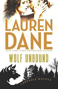 Wolf Unbound: (Cascadia Wolves, #4) (Cascadia Wolves, #4), Lauren Dane