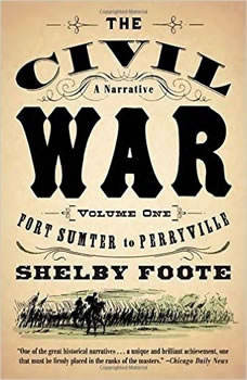 The Civil War: A Narrative, Vol. 1: Fort Sumter to Perryville, Shelby Foote