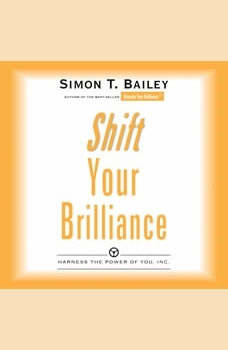 Shift Your Brilliance:Harness The Power of You, Simon T. Bailey