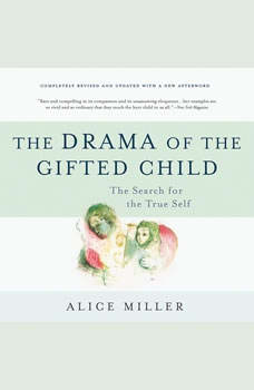 The Drama of the Gifted Child: The Search for the True Self, Alice Miller