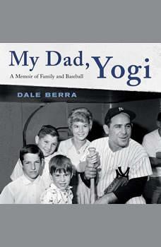 My Dad, Yogi: A Memoir of Family and Baseball A Memoir of Family and Baseball, Dale Berra