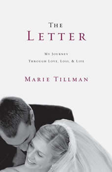 The Letter: My Journey Through Love, Loss, and Life My Journey Through Love, Loss, and Life, Marie Tillman