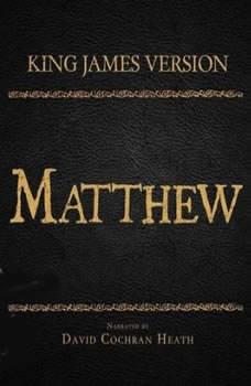 The Holy Bible in Audio - King James Version: Matthew, David Cochran Heath