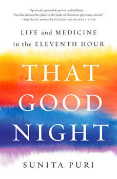 That Good Night: Life and Medicine in the Eleventh Hour, Sunita Puri