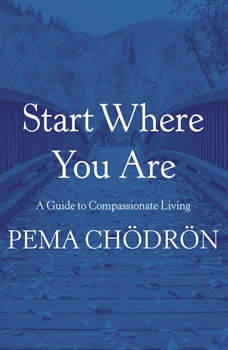 Start Where You Are: A Guide to Compassionate Living, Pema ChA¶drA¶n