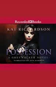 Possession: A Greywalker Novel A Greywalker Novel, Kat Richardson