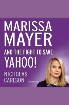 Marissa Mayer and the Fight to Save Yahoo!, Nicholas Carlson