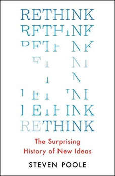 Rethink: The Surprising History of New Ideas, Steven Poole
