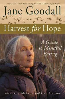 Harvest for Hope: A Guide to Mindful Eating A Guide to Mindful Eating, Jane Goodall