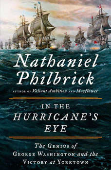 In the Hurricane's Eye: The Genius of George Washington and the Victory at Yorktown, Nathaniel Philbrick