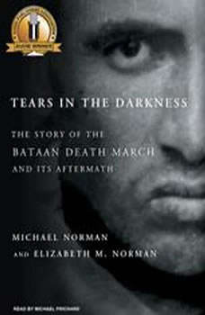 Tears in the Darkness: The Story of the Bataan Death March and Its Aftermath, Michael Norman