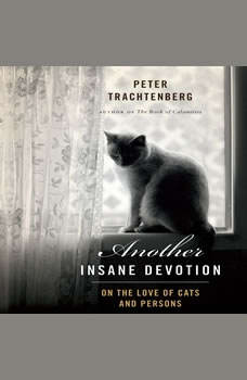 Another Insane Devotion: On the Love of Cats and Persons, Peter Trachtenberg