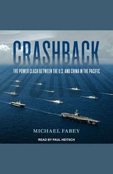 Crashback: The Power Clash Between the U.S. and China in the Pacific The Power Clash Between the U.S. and China in the Pacific, Michael Fabey