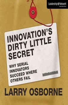 Innovation's Dirty Little Secret: Why Serial Innovators Succeed Where Others Fail, Larry Osborne