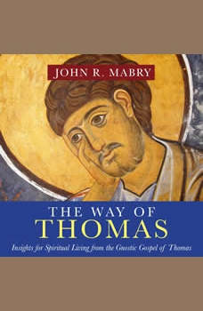 The Way of Thomas: Insights for Spiritual Living from the Gnostic Gospel of Thomas, John R. Mabry