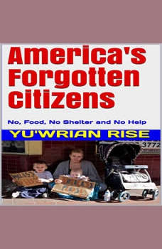 America's Forgotten Citizens: (  No, Food, No Shelter and No Help ), Yu'wrian Rise