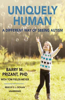 Uniquely Human: A Different Way of Seeing Autism A Different Way of Seeing Autism, Barry M. Prizant, PhD
