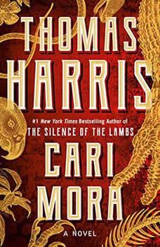 Cari Mora: A Novel A Novel, Thomas Harris