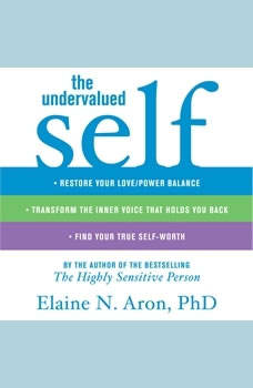 The Undervalued Self: Restore Your Love/Power Balance, Transform the Inner Voice That Holds You Back, and Find Your True Self-Worth, Elaine N. Aron