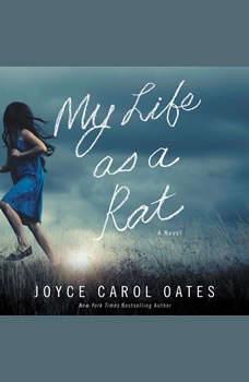 My Life as a Rat: A Novel, Joyce Carol Oates