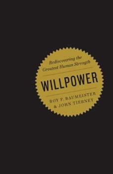 Willpower: Rediscovering the Greatest Human Strength Rediscovering the Greatest Human Strength, Roy Baumeister