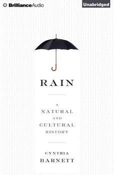 Rain: A Natural and Cultural History, Cynthia Barnett