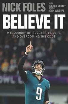 Believe It: My Journey of Success, Failure, and Overcoming the Odds, Nick Foles