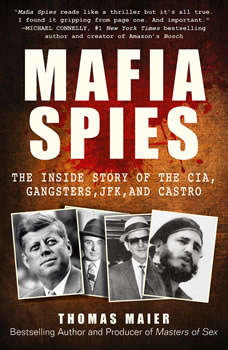 Mafia Spies: The Inside Story of the CIA, Gangsters, JFK, and Castro, Thomas Maier