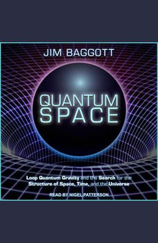 Quantum Space: Loop Quantum Gravity and the Search for the Structure of Space, Time, and the Universe Loop Quantum Gravity and the Search for the Structure of Space, Time, and the Universe, Jim Baggott
