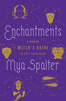 Enchantments: A Modern Witch's Guide to Self-Possession, Mya Spalter