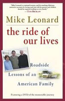 The Ride of Our Lives: Roadside Lessons of an American Family Roadside Lessons of an American Family, Mike Leonard