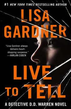 Live to Tell: A Detective D. D. Warren Novel A Detective D. D. Warren Novel, Lisa Gardner