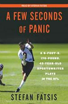 A Few Seconds of Panic: A 5-Foot-8, 170-Pound, 43-Year-Old Sportswriter Plays in the NFL, Stefan Fatsis