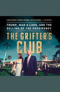 The Grifter's Club: Trump, Mar-a-Lago, and the Selling of the Presidency, Sarah Blaskey