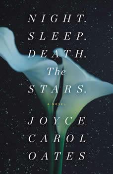 Night. Sleep. Death. The Stars.: A Novel, Joyce Carol Oates