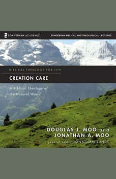 Creation Care: Audio Lectures: A Biblical Theology of the Natural World, Douglas  J. Moo