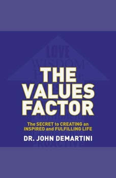 The Values Factor: The Secret to Creating an Inspired and Fulfilling Life, John F. DeMartini