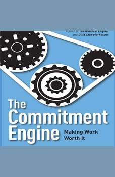 The Commitment Engine: Making Work Worth It Making Work Worth It, John Jantsch